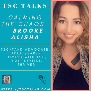 TSC Talks! Calming the Chaos with Brooke Alisha~TSC/TAND Advocate, Adult/Parent Living with TSC, Hair Stylist, Thriver!