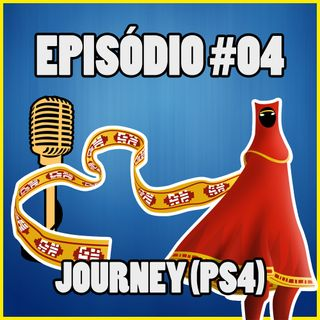 Ep. 004 - Journey (PlayStation 3 e 4)