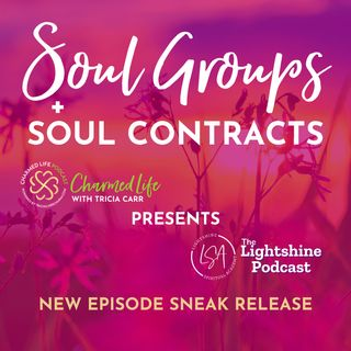 Soul Groups [Episode Sneak Release] The Lightshine Podcast