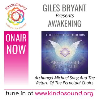 Archangel Michael Song & The Return of The Perpetual Choirs (Awakening Ep. 27 with Giles Bryant)