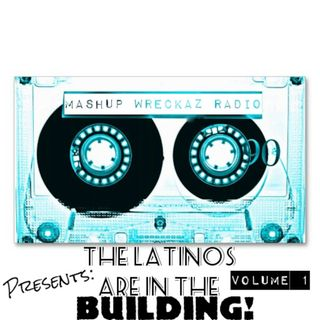 "Episode 9 Mashup Wreckaz Radio Present: ""The Latinos are in the Building!"""