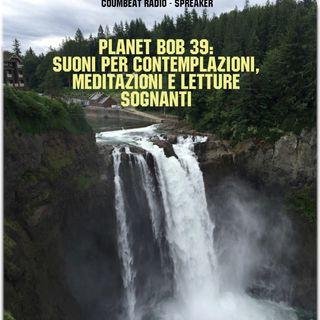 Planet Bob vol. 39: suoni per contemplazioni, meditazioni e letture sognanti