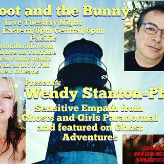 Big Foot & The Bunny  talk to sensitive empath and paranormal investigator, Wendy Stanton-Phillips. She was featured on an episode of Ghost
