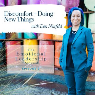 Discomfort + Doing New Things with Don Neufeld