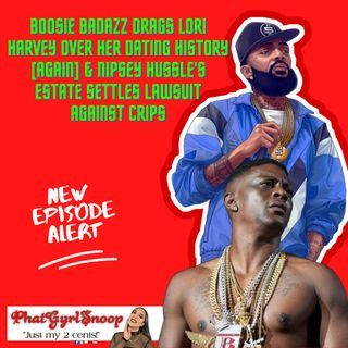 Boosie Badazz Drags Lori Harvey Over Her Dating History [AGAIN] &  Nipsey Hussle's Estate settles Lawsuit Against Crips