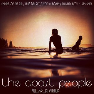 Kill_mR_DJ - The Coast People (Empire Of The Sun vs Lana Del Rey vs Zedd ft. Foxes vs Naughty Boy ft. Sam Smith)