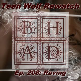 Teen Wolf Rewatch Ep. 208 Raving