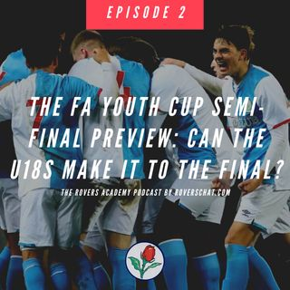 Can Rovers U18s Make It To The FA Youth Cup Final? | The Rovers Academy Podcast Ep.2