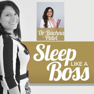 Sleep Like A Boss The Podcast with Christine Hansen - Rachna Patel
