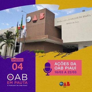 Episódio #4 - Ações da OAB Piauí - 16/03 a 22/03