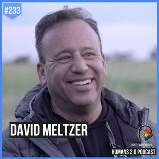 233: David Meltzer | $120 Million to Bankrupt to Humanitarian of the Year
