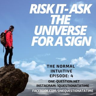 Episode 4 - Risk it- Ask the Universe for a Sign