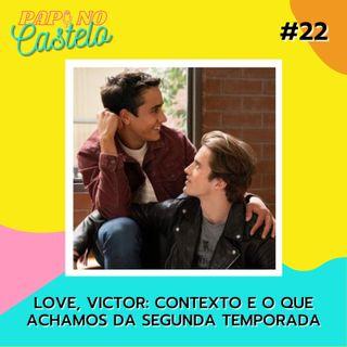 #Papo 22: Love Victor - Contexto e o que achamos da segunda temporada (feat.: Lucas Neves do O Camundongo e o Rafael Viana)