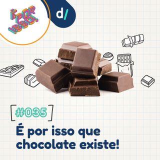 É Por Isso! #35 - É por isso que chocolate existe! 🍫