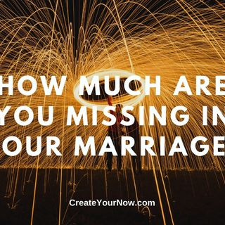 2002 How Much Are You Missing in Your Marriage?