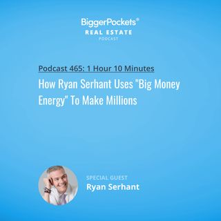 "465: How Ryan Serhant Uses ""Big Money Energy"" To Make Millions"
