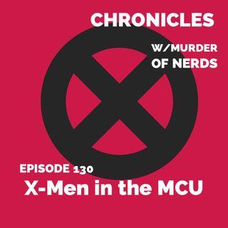E130: X-Men in the MCU ❌