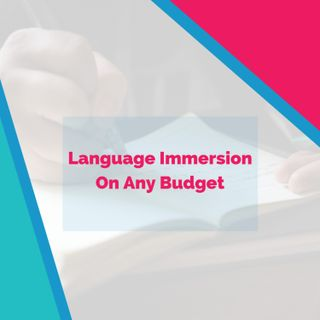 Language Immersion On Any Budget