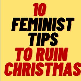 FEMINIST CHRISTMAS SOUNDS TERRIBLE AND CRINGE