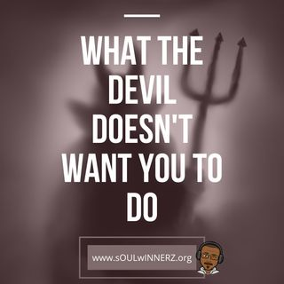 What the Devil doesn't want you to do