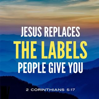 Jesus Replaces Labels Others Placed on You