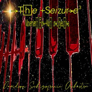 The Seizure 3 - Movement for Not Orchestra -