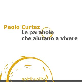 "Paolo Curtaz ""Le parabole che aiutano a vivere"""