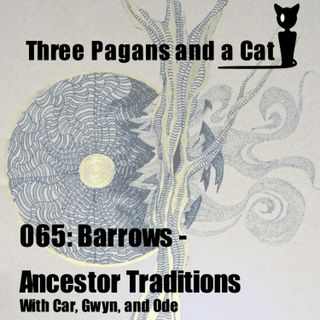 Episode 065: Barrows: Ancestor Traditions