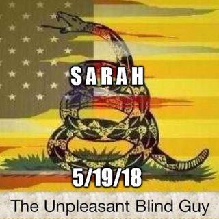 The Unpleasant Blind Guy : 5/19/18 - Sarah