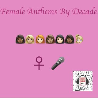 Episode 73 - Female Anthems By Decade