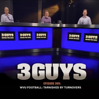 WVU Football: Mountaineers Tarnished By Turnovers (Episode 309)