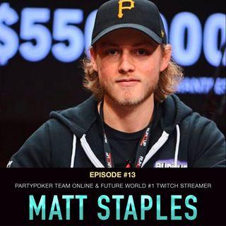 #13 Matt Staples: PartyPoker Team Online & Future World #1 Twitch Streamer