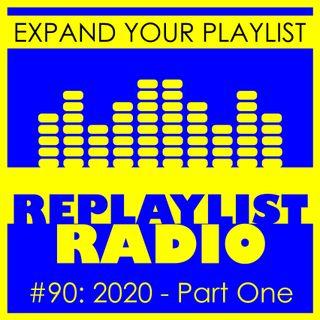 #90: REPLAYLIST RADIO: 2020 - Part One