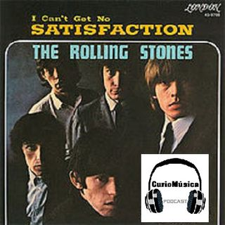 #7 Satisfaction (The Rolling Stones) - CURIOMÚSICA PODCAST