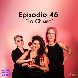 Ep 46 La Chisma