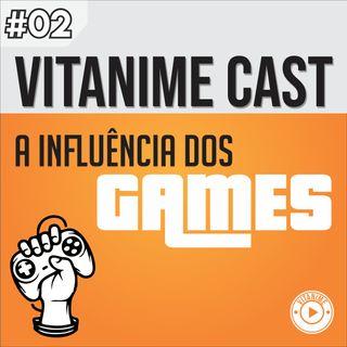 Vitanime Cast #02 - A Influência Dos Games