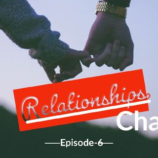 Episode 6 Relationship Chat