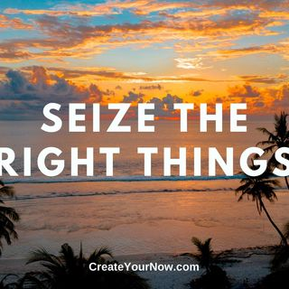 2188 Seize the Right Things