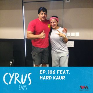 Ep. 106 feat. Rapper Hard Kaur