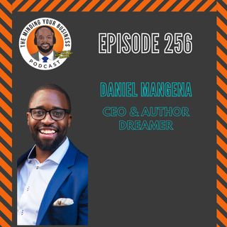 #256 - Daniel Mangena, DREAMER CEO & Author