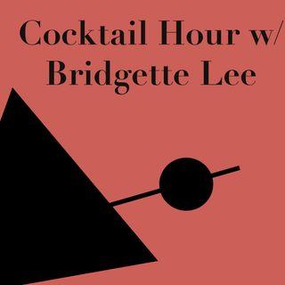 Cocktail Hour w/ Bridgette Lee E:1