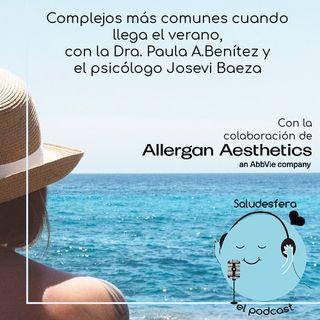 Los complejos más comunes cuando llega el verano, con la Dra. Paula A. Benítez y el psicólogo Josevi Baeza