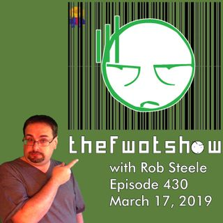 The FWOT Show - March 17, 2019 - Episode 430