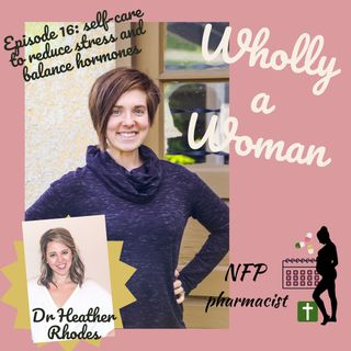 Episode 16: Self-Care as a Strategy to Reduce Stress and Balance Hormones with Dr. Heather Rhodes