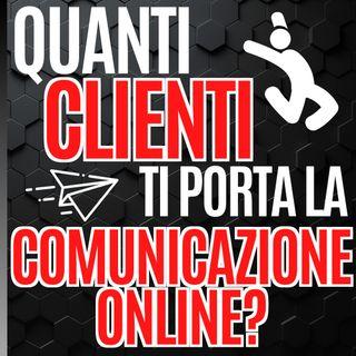 58 - Quanti clienti ti porta la comunicazione online - pillole di comunicazione per le aziende