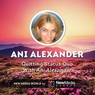 Ani Alexander: Quitting Status Quo