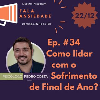 #34 Como lidar com o Sofrimento de Final do Ano?
