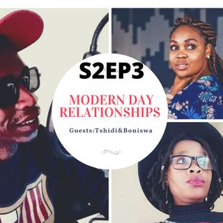 MODERN DAY RELATIONSHIPS. S2EP3