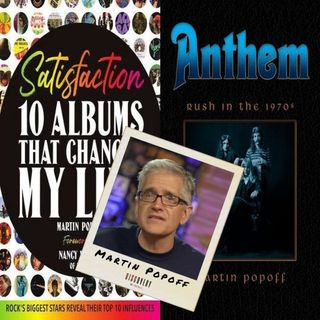 "Episode 50 | INTERVIEW: Author Martin Popoff [""Satisfaction: 10 Albums That Changed My Life"", ""Anthem: Rush In The 70s""]"