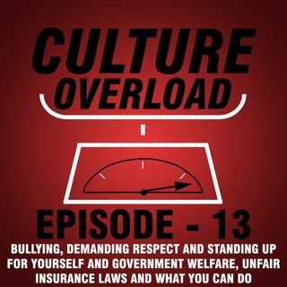 EP 13 - BULLYING, DEMANDING RESPECT AND STANDING UP FOR YOURSELF AND GOVERNMENT WELFARE, UNFAIR INSURANCE LAWS AND WHAT YOU CAN DO